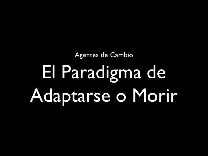 Agentes de Cambio El Paradigma de Adaptarse o Morir