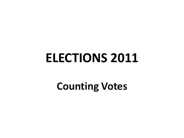 ELECTIONS 2011<br />Counting Votes<br />