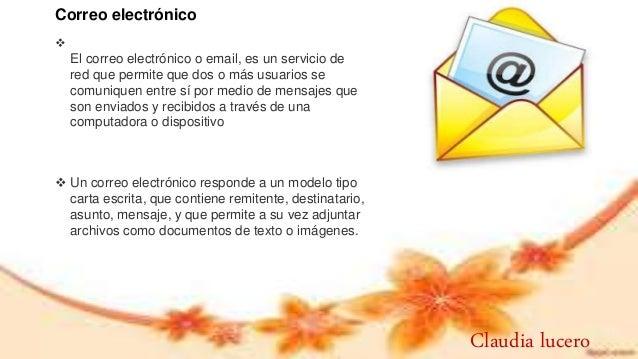 Correo electrónico  El correo electrónico o email, es un servicio de red que permite que dos o más usuarios se comuniquen...