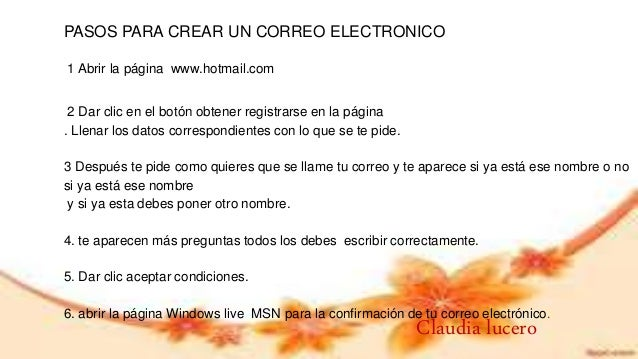 PASOS PARA CREAR UN CORREO ELECTRONICO 1 Abrir la página www.hotmail.com 2 Dar clic en el botón obtener registrarse en la ...
