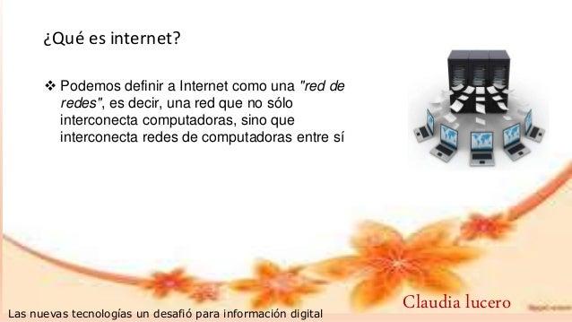 """¿Qué es internet?  Podemos definir a Internet como una """"red de redes"""", es decir, una red que no sólo interconecta computa..."""