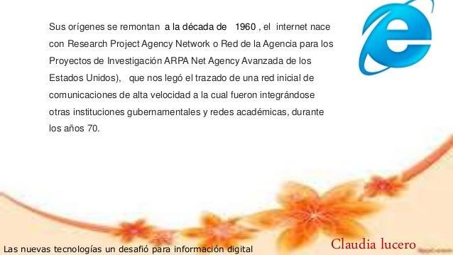 Sus orígenes se remontan a la década de 1960 , el internet nace con Research Project Agency Network o Red de la Agencia pa...