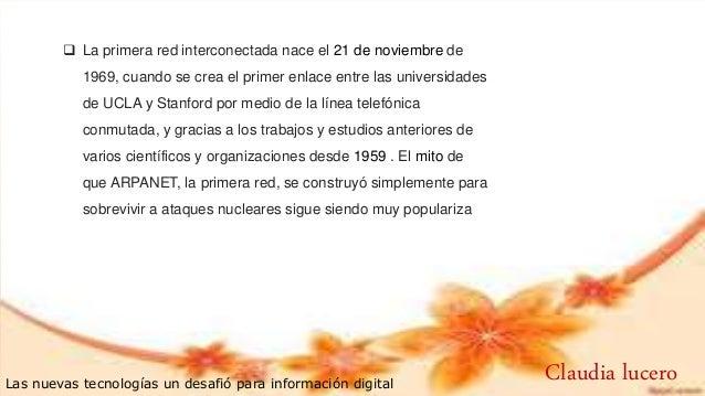  La primera red interconectada nace el 21 de noviembre de 1969, cuando se crea el primer enlace entre las universidades d...