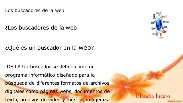 Los buscadores de la web ¿Los buscadores de la web ¿Qué es un buscador en la web? DE LA Un buscador se define como un prog...
