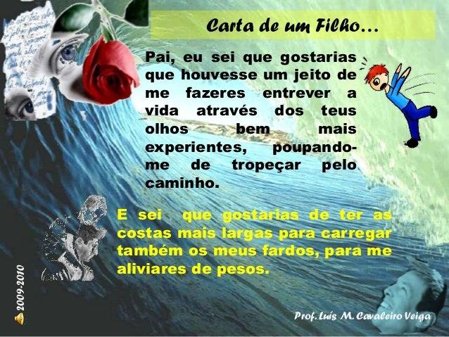 Carta de um Filho… Prof. Luís M. Cavaleiro Veiga 2009-2010 Pai, eu sei que gostarias que houvesse um jeito de me fazeres e...