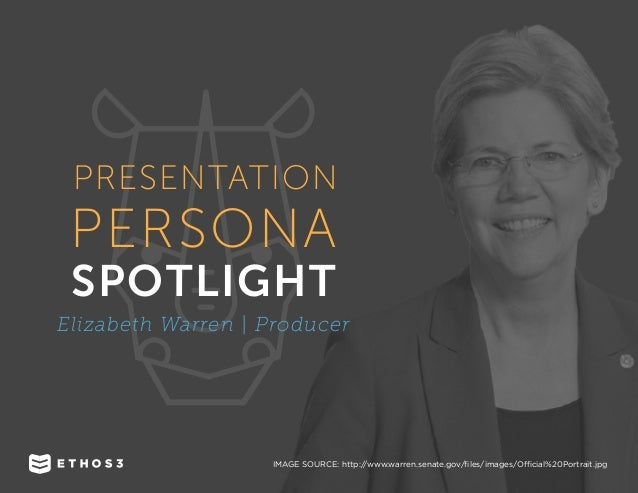 PERSONA SPOTLIGHT PRESENTATION Elizabeth Warren | Producer IMAGE SOURCE: http://www.warren.senate.gov/files/images/Officia...