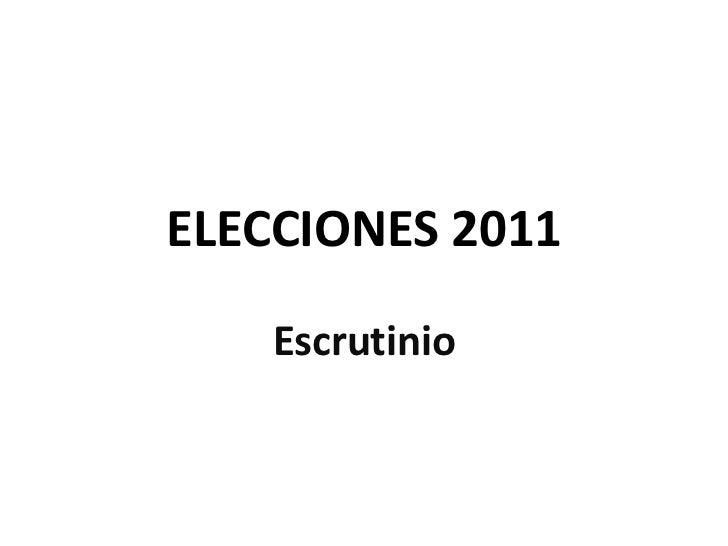 ELECCIONES 2011<br />Escrutinio<br />