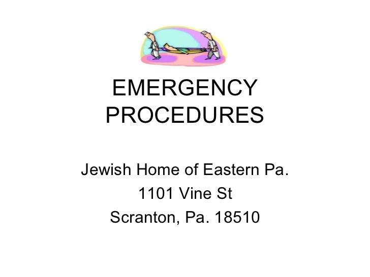 EMERGENCY PROCEDURES Jewish Home of Eastern Pa. 1101 Vine St Scranton, Pa. 18510