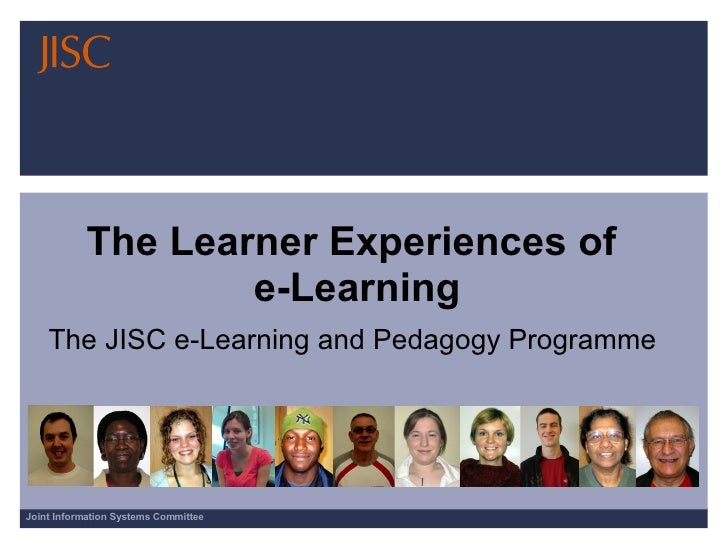 The Learner Experiences of  e-Learning The JISC e-Learning and Pedagogy Programme