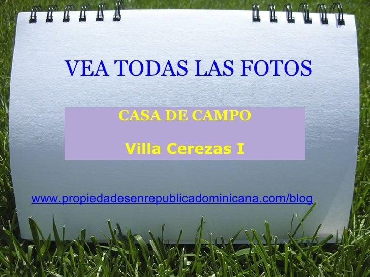 VEA TODAS LAS FOTOS CASA DE CAMPO Villa Cerezas I www.propiedadesenrepublicadominicana.com/blog