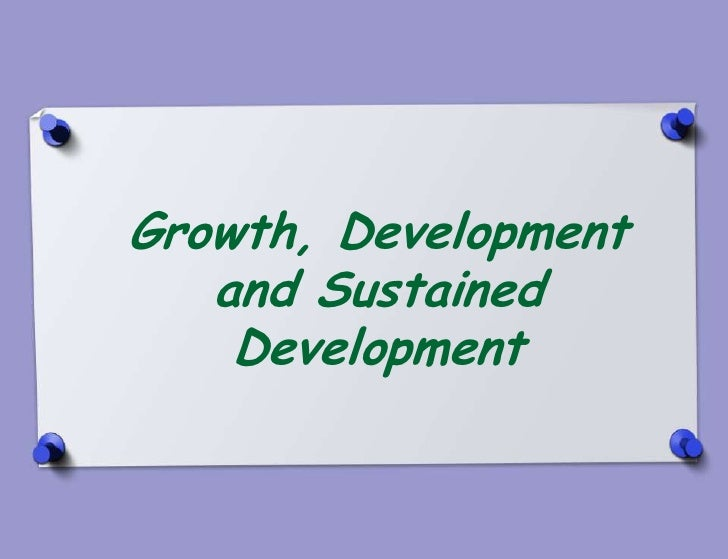 Growth, Development   and Sustained    Development