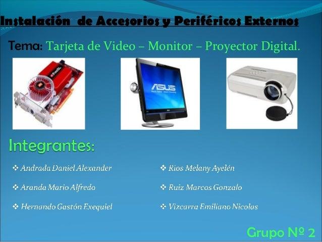 Instalación de Accesorios y Periféricos Externos Tema: Tarjeta de Video – Monitor – Proyector Digital.                    ...