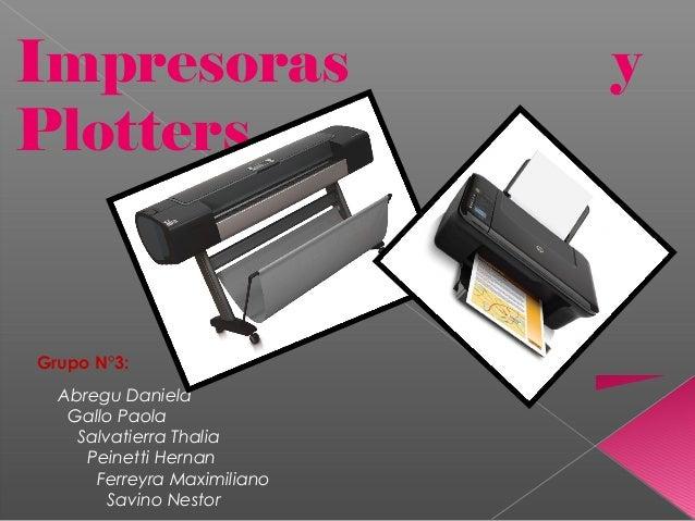 Impresoras                   yPlottersGrupo N°3:  Abregu Daniela   Gallo Paola    Salvatierra Thalia     Peinetti Hernan  ...