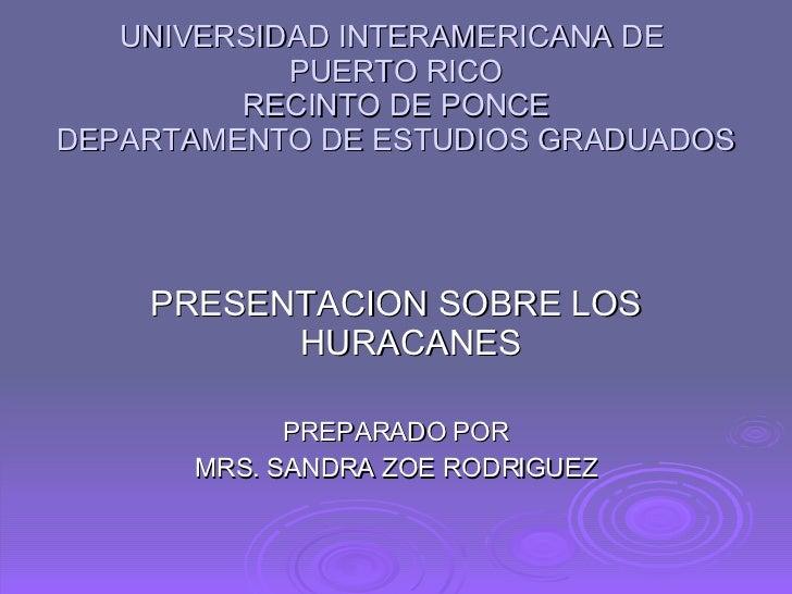 UNIVERSIDAD INTERAMERICANA DE  PUERTO RICO RECINTO DE PONCE DEPARTAMENTO DE ESTUDIOS GRADUADOS <ul><li>PRESENTACION SOBRE ...