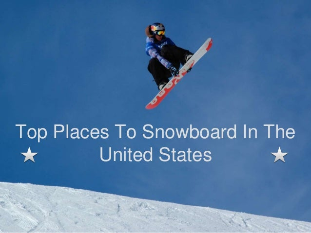 Top places to snowboard in the united states for Best cities in the united states