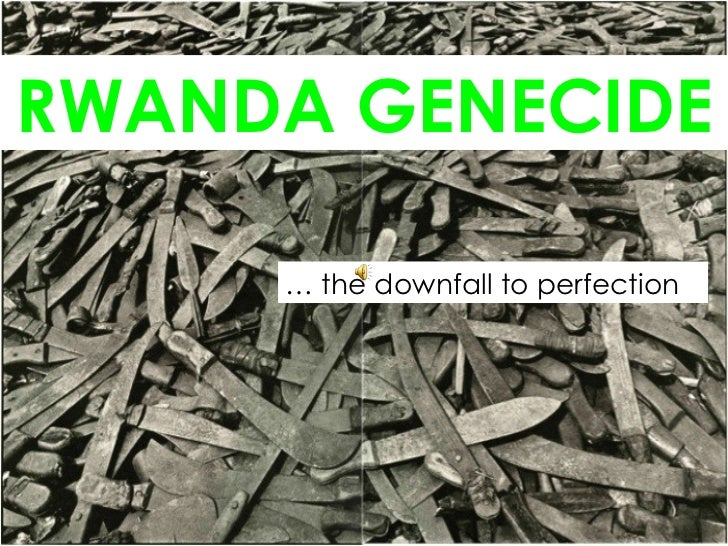 RWANDA GENECIDE   …  the downfall to perfection