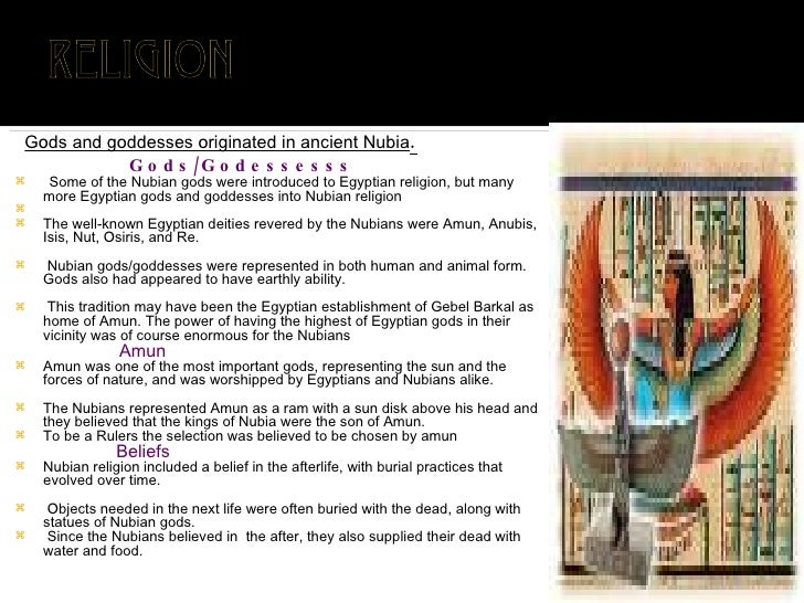 <ul><li>Gods and goddesses originated in ancient Nubia . </li></ul><ul><li>Gods/Godessesss </li></ul><ul><li>Some of the N...