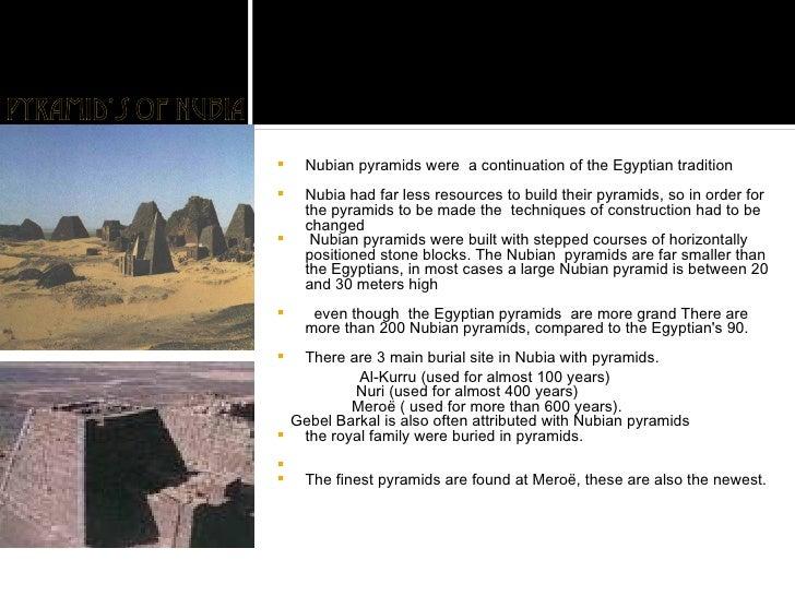 <ul><li>Nubian pyramids were  a continuation of the Egyptian tradition </li></ul><ul><li>Nubia had far less resources to b...