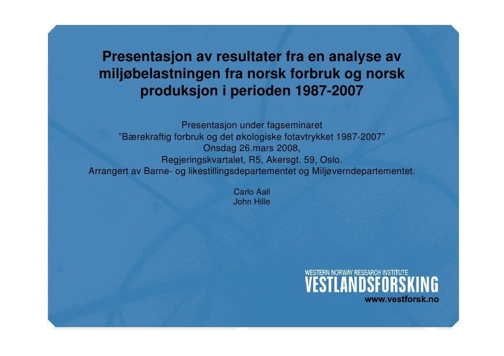 www.vestforsk.no           Presentasjon av resultater fra en analyse av          miljøbelastningen fra norsk forbruk og no...