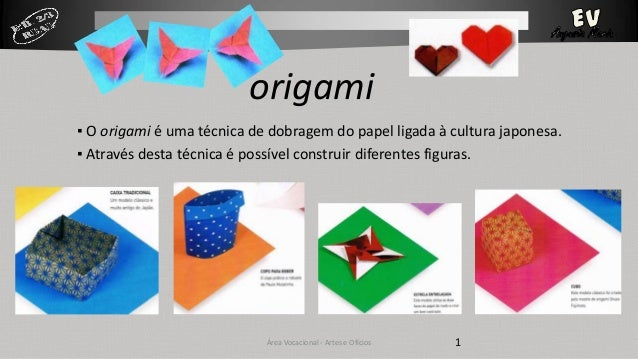 origami ▪ O origami é uma técnica de dobragem do papel ligada à cultura japonesa. ▪ Através desta técnica é possível const...
