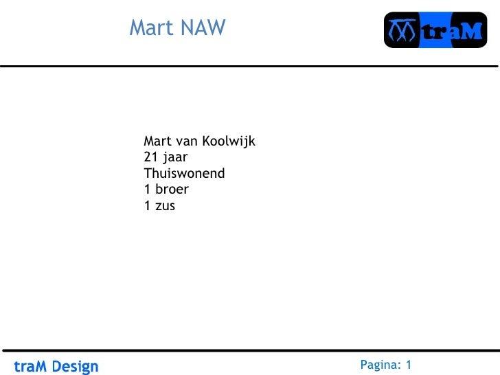 Mart NAW Pagina: 1 Mart van Koolwijk 21 jaar Thuiswonend 1 broer 1 zus