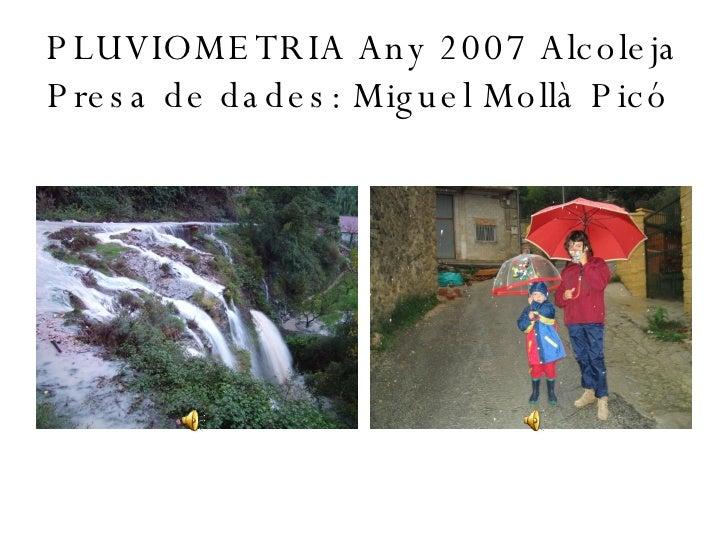 PLUVIOMETRIA Any 2007 Alcoleja Presa de dades: Miguel Mollà Picó