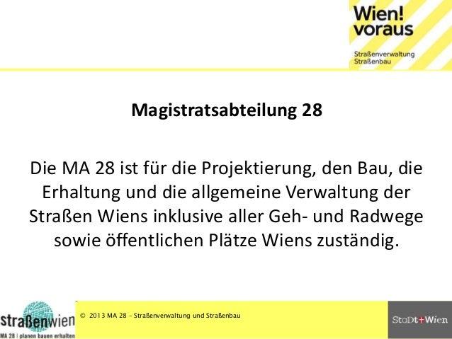 Magistratsabteilung 28  Die MA 28 ist für die Projektierung, den Bau, die Erhaltung und die allgemeine Verwaltung der Stra...