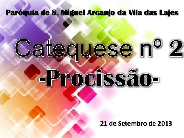 Paróquia de S. Miguel Arcanjo da Vila das Lajes 21 de Setembro de 2013