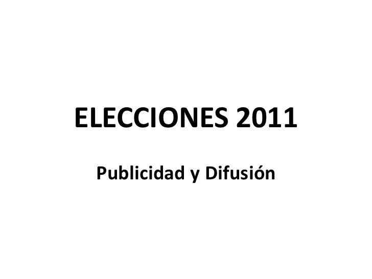 ELECCIONES 2011<br />Publicidad y Difusión<br />