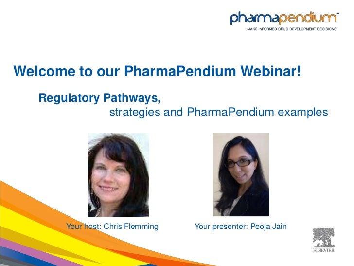 Welcome to our PharmaPendium Webinar!   Regulatory Pathways,               strategies and PharmaPendium examples       You...