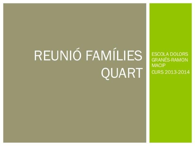 ESCOLA DOLORS GRANÉS-RAMON MACIP CURS 2013-2014 REUNIÓ FAMÍLIES QUART