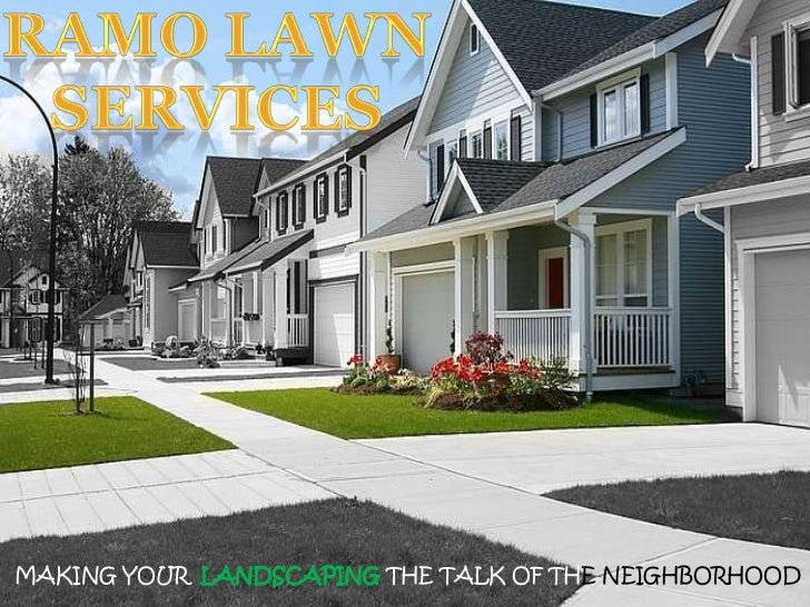 RAMO LAWN SERVICES<br />MAKING YOUR  LANDSCAPINGTHE TALK OF THENEIGHBORHOOD <br />