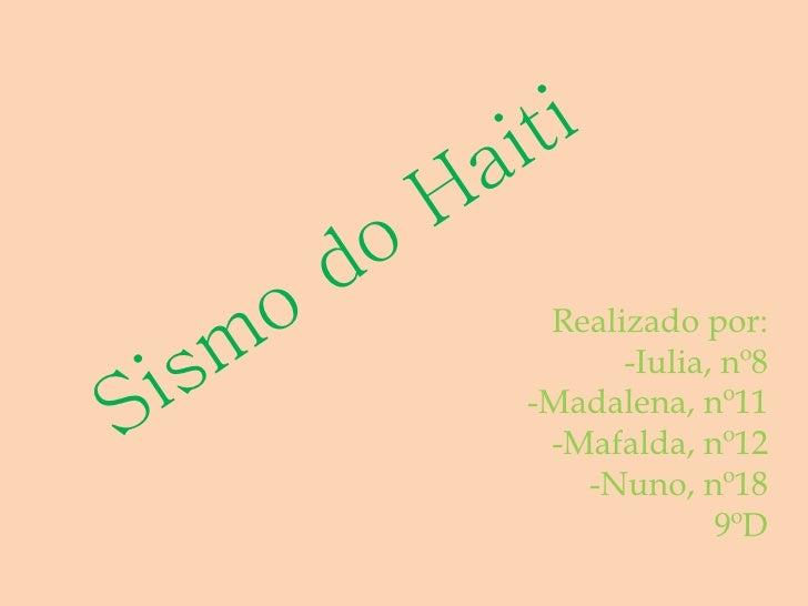 Sismo do Haiti Realizado por: -Iulia, nº8 -Madalena, nº11 -Mafalda, nº12 -Nuno, nº18 9ºD