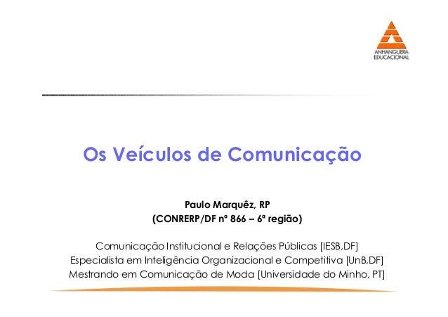 Os Veículos de Comunicação Paulo Marquêz, RP (CONRERP/DF nº 866 – 6ª região) Comunicação Institucional e Relações Públicas...