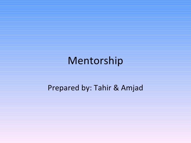 Mentorship Prepared by: Tahir & Amjad