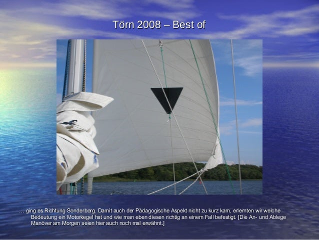 Törn 2008 – Best ofTörn 2008 – Best of …… ging es Richtung Sonderborg. Damit auch der Pädagogische Aspekt nicht zu kurz ka...