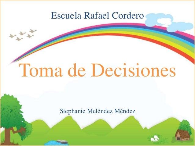 Escuela Rafael Cordero Toma de Decisiones Stephanie Meléndez Méndez