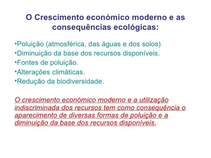 O Crescimento económico moderno e as         consequências ecológicas:•Poluição (atmosférica, das águas e dos solos)•Dimin...
