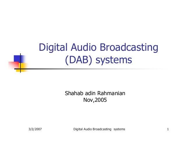 Digital Audio Broadcasting (DAB) systems Shahab adin Rahmanian Nov,2005  3/2/2007  Digital Audio Broadcasting systems  1