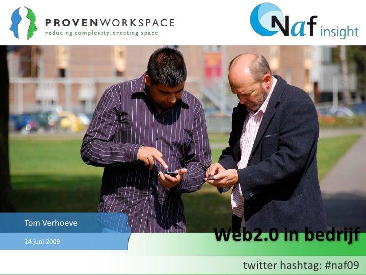 June 21, 2009<br />Web2.0 in bedrijf<br />twitter hashtag: #naf09<br />Tom Verhoeve<br />