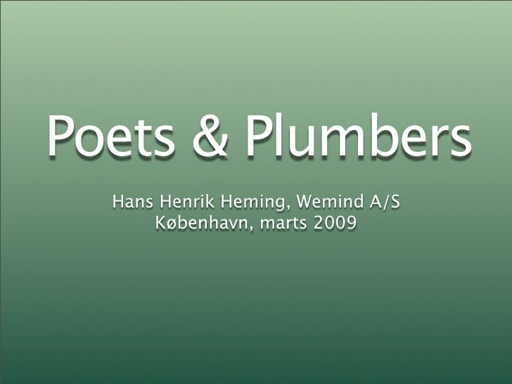 Poets & Plumbers   Hans Henrik Heming, Wemind A/S       København, marts 2009