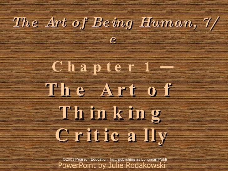 The Art of Being Human, 7/e   Chapter 1 —  The Art of  Thinking Critically   PowerPoint by Julie Rodakowski