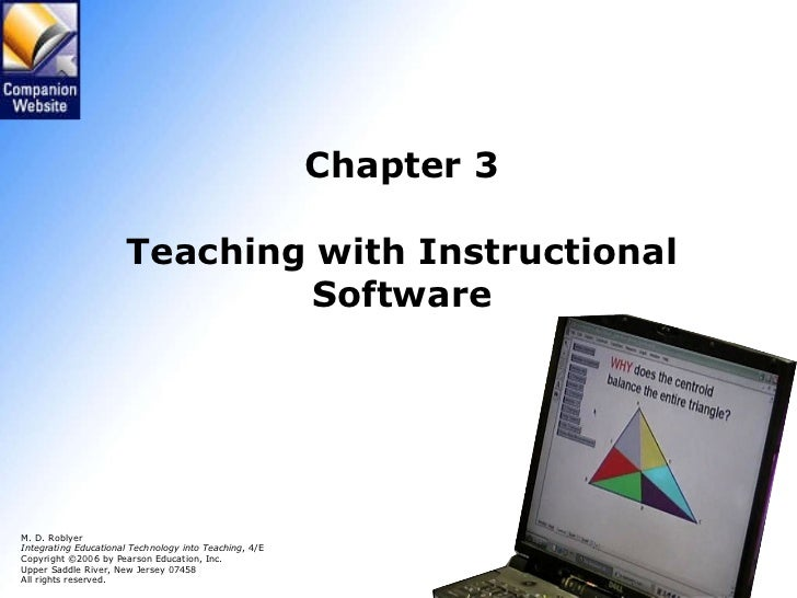 Chapter 3 Teaching with Instructional Software M. D. Roblyer Integrating Educational Technology into Teaching , 4/E Copyri...