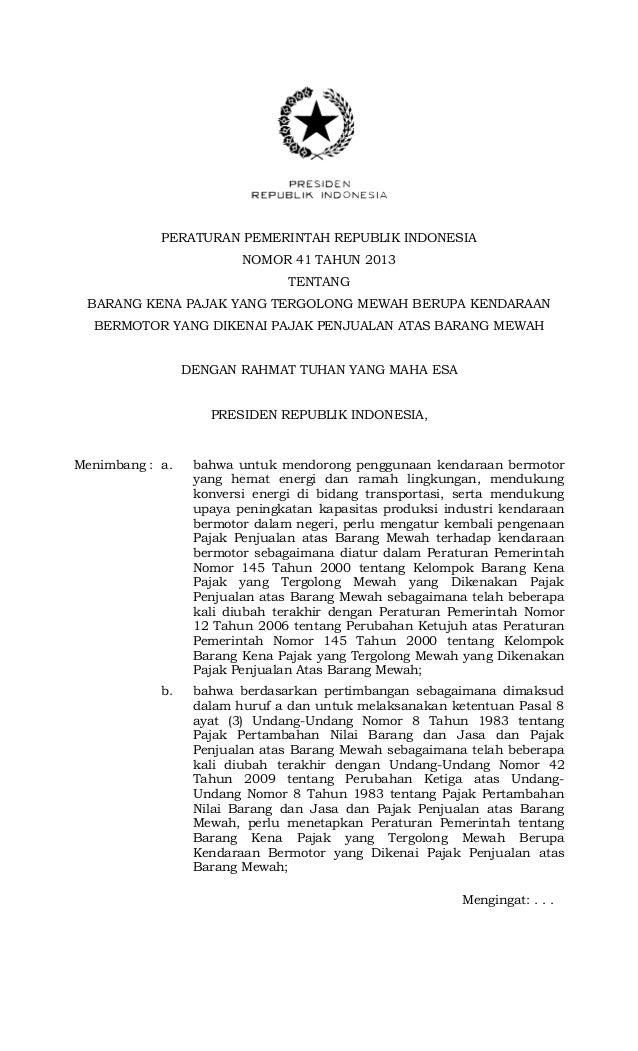PERATURAN PEMERINTAH REPUBLIK INDONESIANOMOR 41 TAHUN 2013TENTANGBARANG KENA PAJAK YANG TERGOLONG MEWAH BERUPA KENDARAANBE...