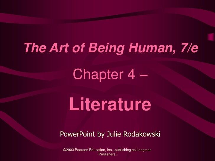 The Art of Being Human, 7/e             Chapter 4 –           Literature      PowerPoint by Julie Rodakowski        ©2003 ...