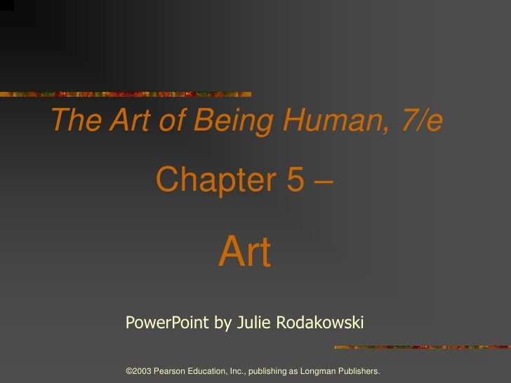 ©2003 Pearson Education, Inc., publishing as Longman Publishers.<br />The Art of Being Human, 7/e<br />Chapter 5 – <br />A...