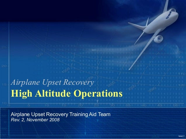 Upset.1Airplane Upset RecoveryHigh Altitude OperationsAirplane Upset Recovery Training Aid TeamRev. 2, November 2008