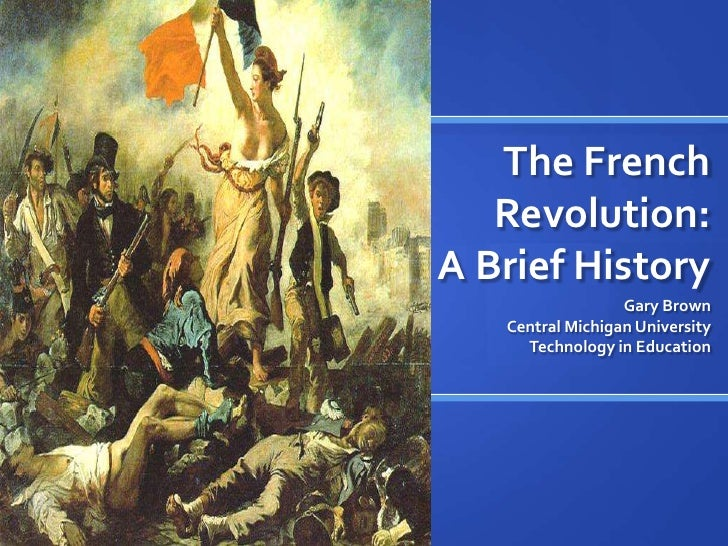The French Revolution:A Brief History<br />Gary Brown<br />Central Michigan University<br />Technology in Education<br />
