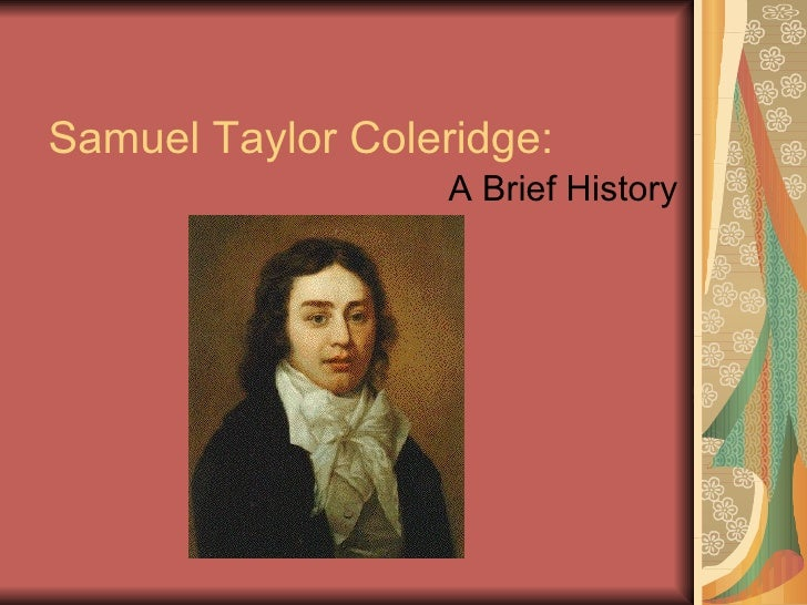 Samuel Taylor Coleridge: <ul><li>A Brief History </li></ul>