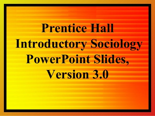 Prentice HallIntroductory Sociology  PowerPoint Slides,      Version 3.0
